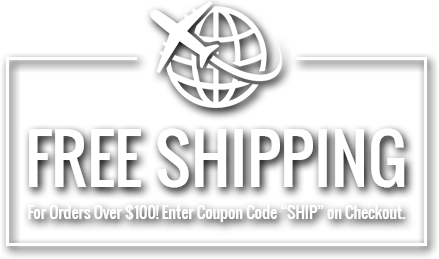 Free Shipping For Orders Over $100! Enter Coupon Code SHIP on Checkout.